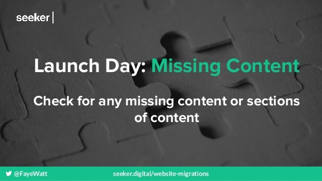 @FayeWatt seeker.digital/website-migrations Launch Day: Missing Content Check for any missing content or sections of conte...