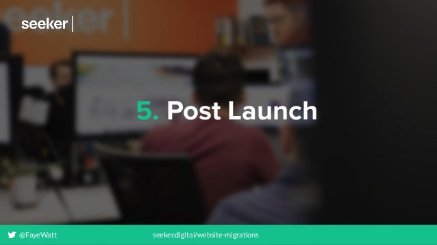 5. Post Launch @FayeWatt seeker.digital/website-migrations