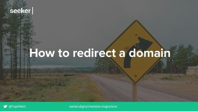 @FayeWatt seeker.digital/website-migrations How to redirect a domain @FayeWatt seeker.digital/website-migrations