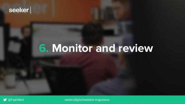 6. Monitor and review @FayeWatt seeker.digital/website-migrations