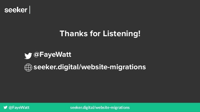 @FayeWatt seeker.digital/website-migrations Thanks for Listening! @FayeWatt seeker.digital/website-migrations