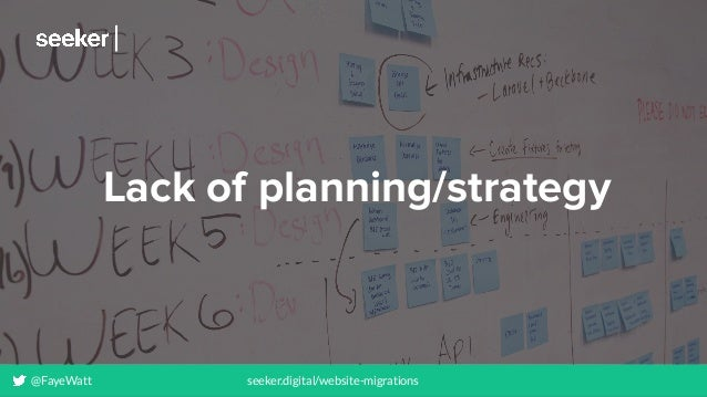 @FayeWatt seeker.digital/website-migrations Lack of planning/strategy