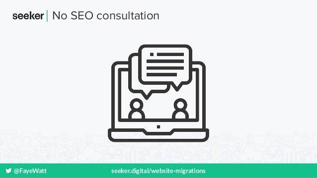 @FayeWatt seeker.digital/website-migrations No SEO consultation