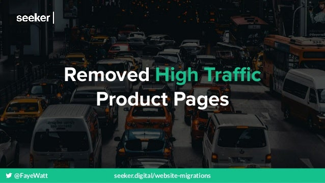 @FayeWatt seeker.digital/website-migrations Removed High Traffic Product Pages