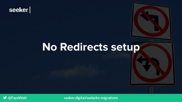 @FayeWatt seeker.digital/website-migrations No Redirects setup