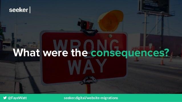 @FayeWatt seeker.digital/website-migrations What were the consequences?