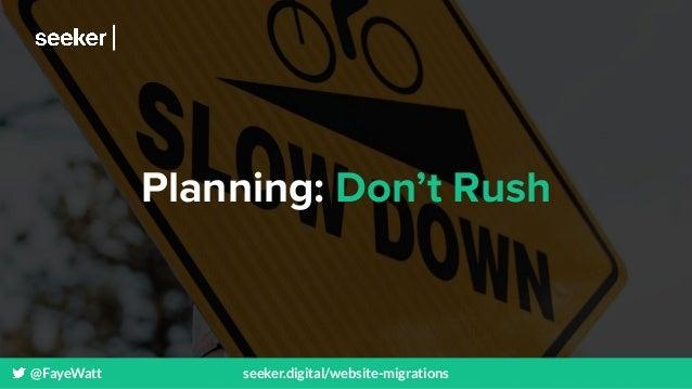 @FayeWatt seeker.digital/website-migrations Planning: Don't Rush