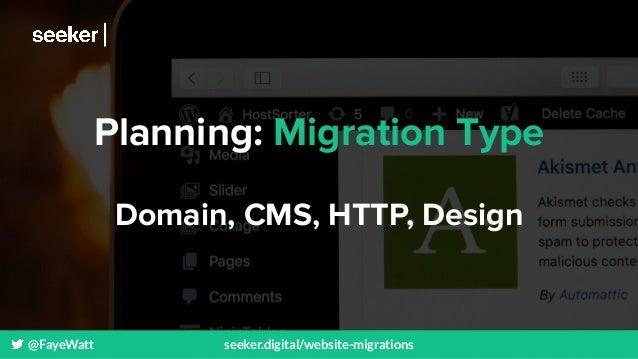 @FayeWatt seeker.digital/website-migrations Planning: Migration Type Domain, CMS, HTTP, Design