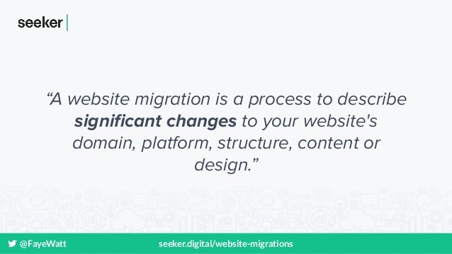 """@FayeWatt seeker.digital/website-migrations """"A website migration is a process to describe significant changes to your websi..."""