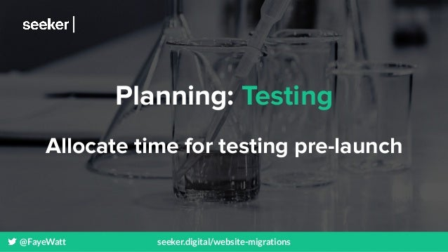 @FayeWatt seeker.digital/website-migrations Planning: Testing Allocate time for testing pre-launch