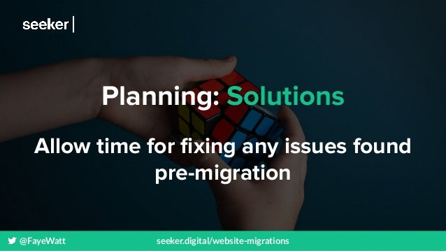 @FayeWatt seeker.digital/website-migrations Planning: Solutions Allow time for fixing any issues found pre-migration