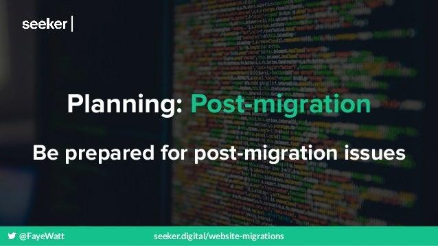 @FayeWatt seeker.digital/website-migrations Planning: Post-migration Be prepared for post-migration issues