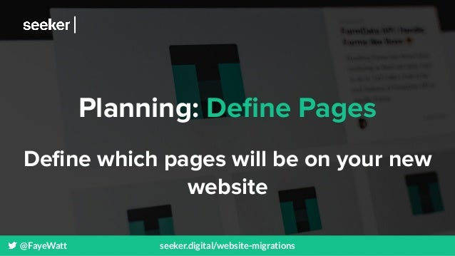 @FayeWatt seeker.digital/website-migrations Planning: Define Pages Define which pages will be on your new website