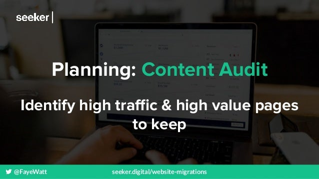 @FayeWatt seeker.digital/website-migrations Planning: Content Audit Identify high traffic & high value pages to keep