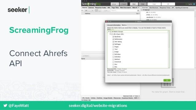 @FayeWatt seeker.digital/website-migrations ScreamingFrog Connect Ahrefs API