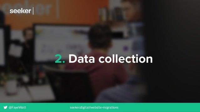 2. Data collection @FayeWatt seeker.digital/website-migrations
