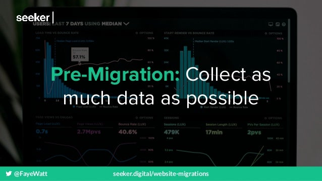 @FayeWatt seeker.digital/website-migrations Pre-Migration: Collect as much data as possible