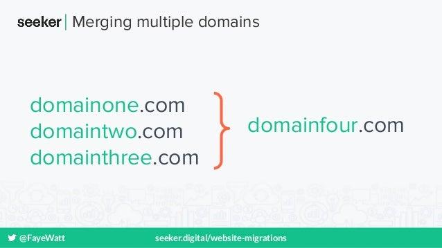 @FayeWatt seeker.digital/website-migrations Merging multiple domains domainone.com domaintwo.com domainthree.com domainfou...