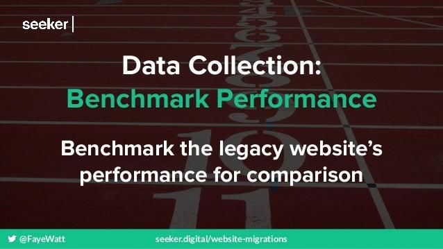 @FayeWatt seeker.digital/website-migrations Data Collection: Benchmark Performance Benchmark the legacy website's performa...