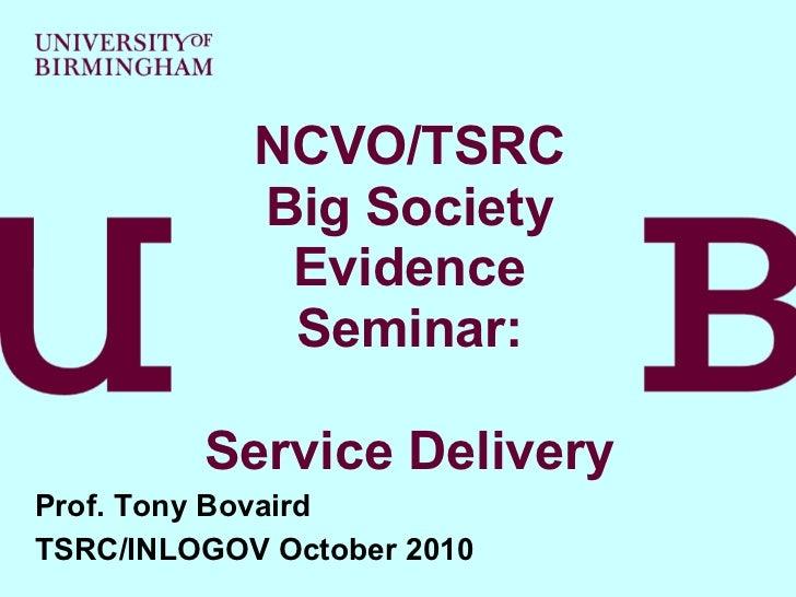 NCVO/TSRC            Big Society             Evidence             Seminar:         Service DeliveryProf. Tony BovairdTSRC/...