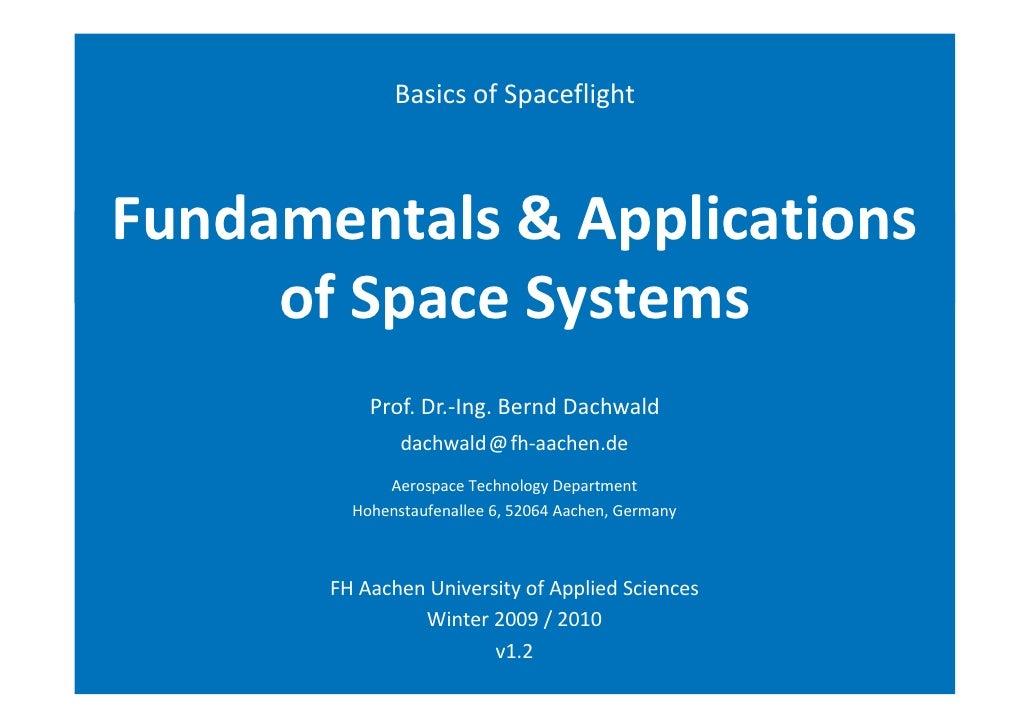 BasicsofSpaceflight    Fundamentals&Applications      ofSpaceSystems            Prof.Dr.‐Ing.BerndDachwald      ...