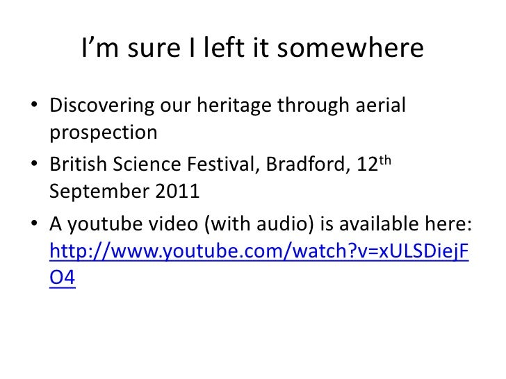 I'm sure I left it somewhere<br />Discovering our heritage through aerial prospection<br />British Science Festival, Bradf...