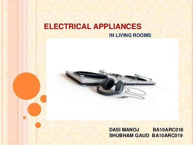 ELECTRICAL APPLIANCES              IN LIVING ROOMS              DASI MANOJ   BA10ARC016              SHUBHAM GAUD BA10ARC019