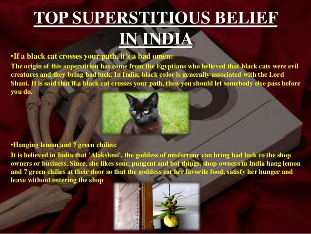 superstition beliefs in india Superstitionis a belief in the supernatural, which can include magic, omens, charms, divination,  superstition is a belief, or system of beliefs,.