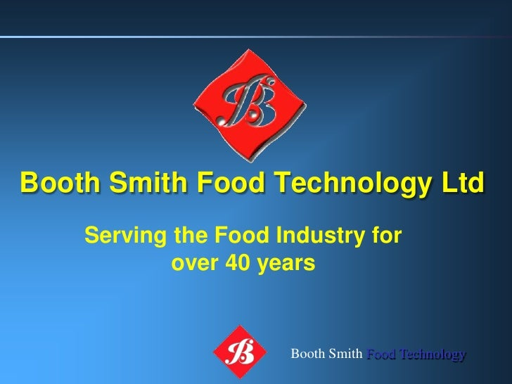 Booth Smith Food Technology Ltd    Serving the Food Industry for            over 40 years                      Booth Smith...