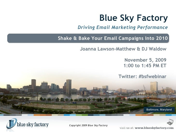 Baltimore, Maryland Blue Sky Factory Driving Email Marketing Performance Shake & Bake Your Email Campaigns Into 2010 Joann...