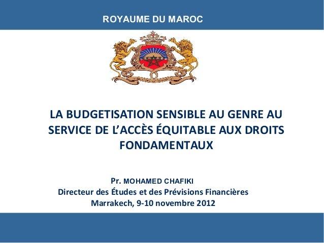 Pr. MOHAMED CHAFIKI Directeur des Études et des Prévisions Financières Marrakech, 9-10 novembre 2012 ROYAUME DU MAROC LA B...