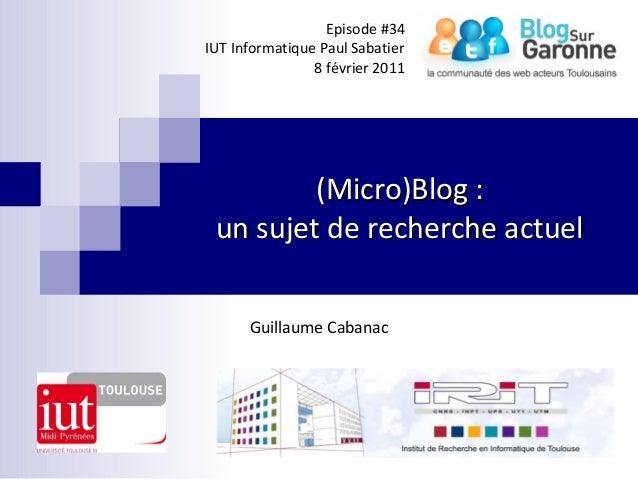 (Micro)Blog :(Micro)Blog :un sujet de recherche actuelun sujet de recherche actuelGuillaume CabanacEpisode #34IUT Informat...