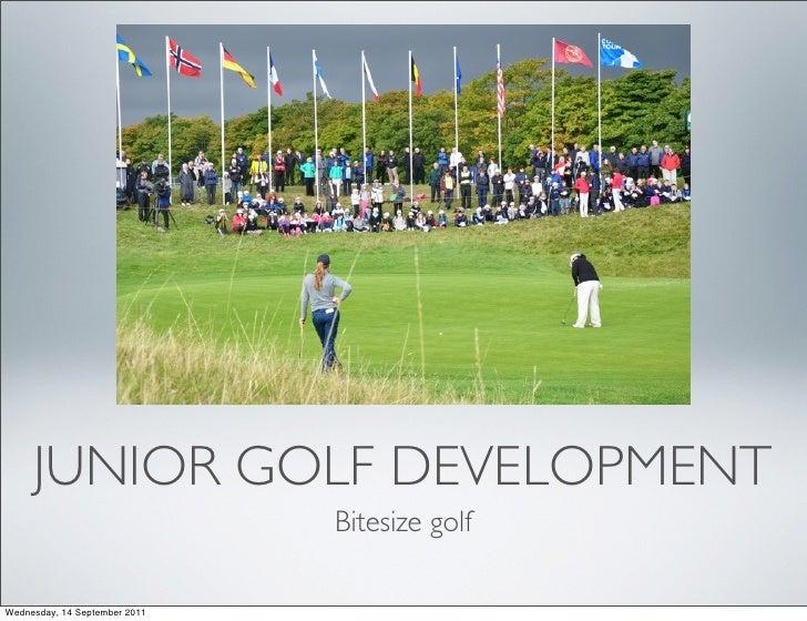 JUNIOR GOLF DEVELOPMENT                               Bitesize golfWednesday, 14 September 2011