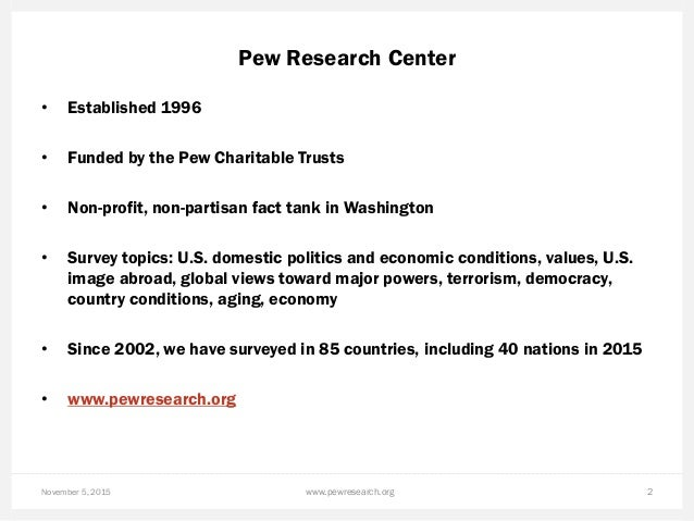 November 5, 2015 2 Pew Research Center • Established 1996 • Funded by the Pew Charitable Trusts • Non-profit, non-partisan...