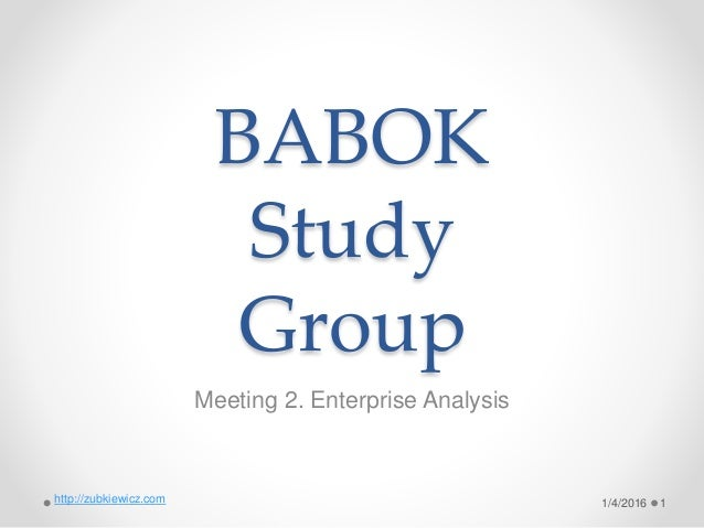 BABOK Study Group Meeting 2. Enterprise Analysis 1/4/2016 1http://zubkiewicz.com