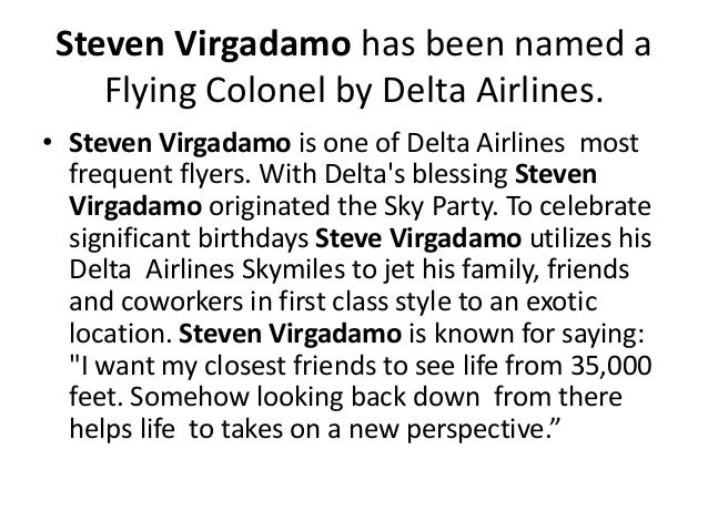 Steven Virgadamo has been named a Flying Colonel by Delta Airlines. • Steven Virgadamo is one of Delta Airlines most frequ...