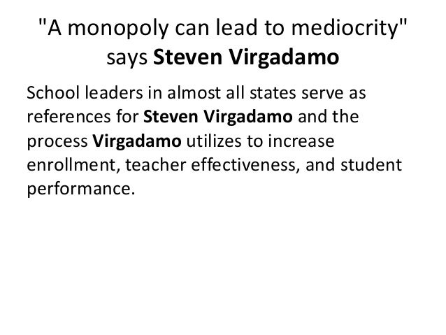 """""""A monopoly can lead to mediocrity"""" says Steven Virgadamo School leaders in almost all states serve as references for Stev..."""