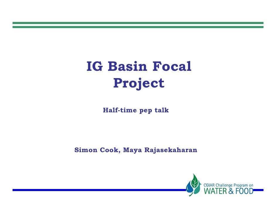 IG Basin Focal       Project       Half-time pep talk     Simon Cook, Maya Rajasekaharan