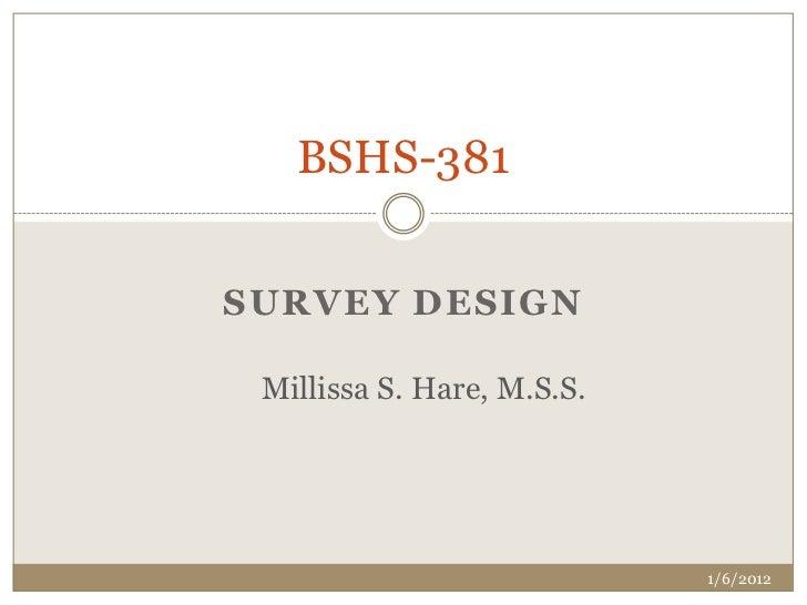 BSHS-381SURVEY DESIGN Millissa S. Hare, M.S.S.                            1/6/2012