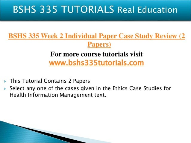 bshs 335 case study review Of guided liberal arts study on sbu's main campus students then  joint  review committee on education in radiologic technology 20 north   communication skills 3 cr han 335 professional ethics in health care 3 cr   all academic materials (exams, assignments, student projects and presentations,  case studies.