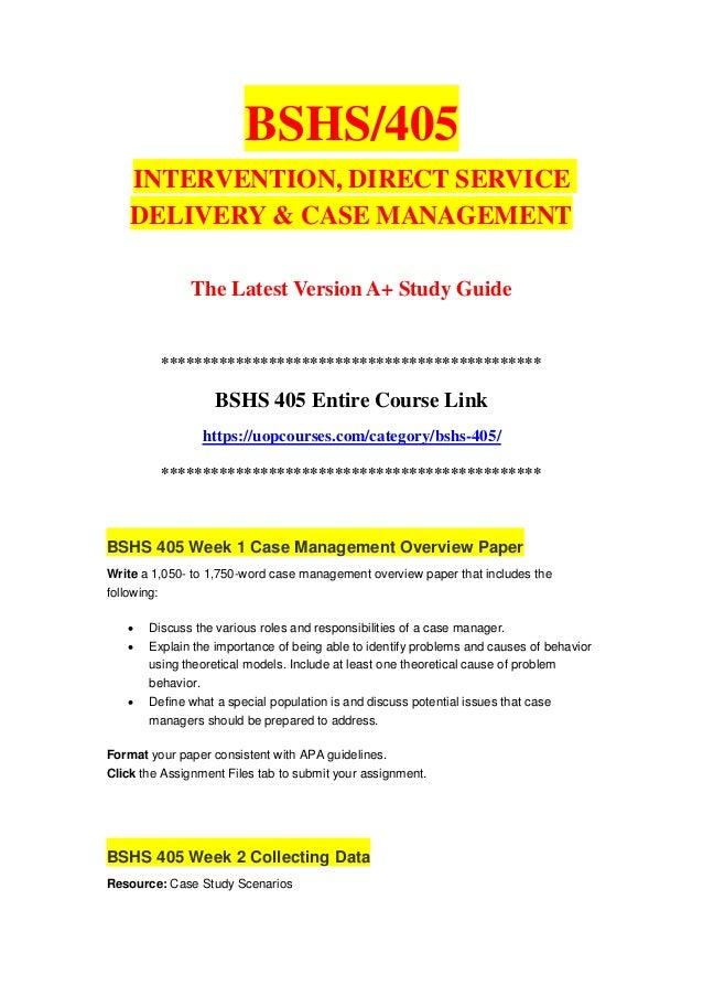 BSHS/405 INTERVENTION, DIRECT SERVICE DELIVERY & CASE MANAGEMENT The Latest Version A+ Study Guide ***********************...