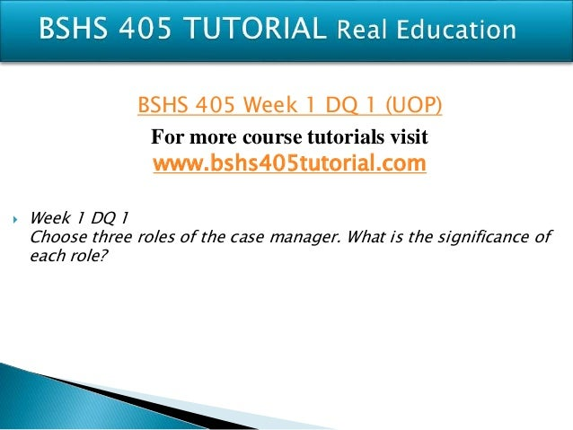 bshs 405 week 3 dq 1 Bshs 405 is a online tutorial store we provides bshs 405 week 3  week 3 dq  1 what are the most influential factors that promote change in a client do the.