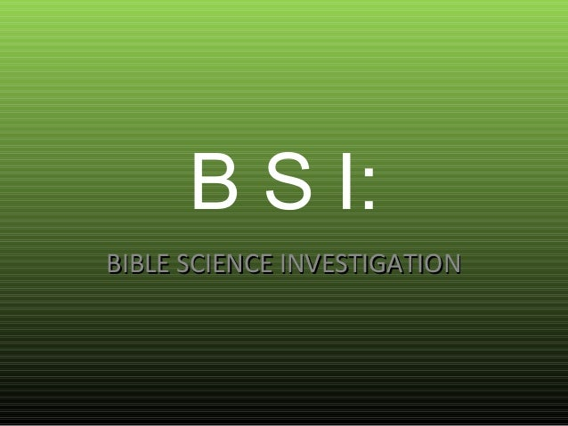 B S I:BIBLE SCIENCE INVESTIGATIONBIBLE SCIENCE INVESTIGATION
