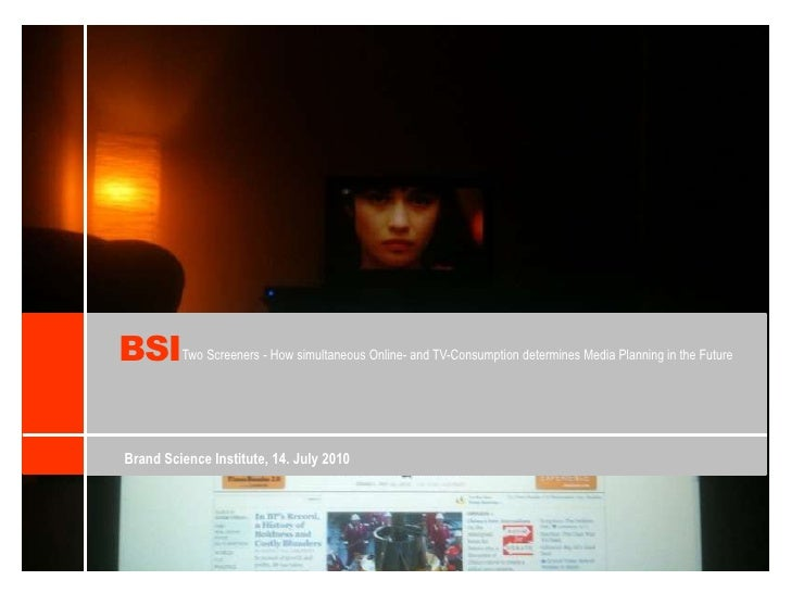 BSI<br />TwoScreeners- HowsimultaneousOnline- andTV-Consumptiondetermines Media Planning in the Future<br />Brand Science ...
