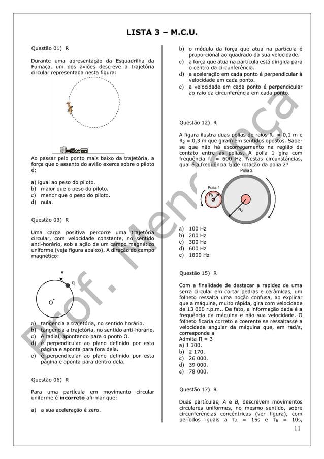 11 LISTA 3 – M.C.U. Questão 01) R Durante uma apresentação da Esquadrilha da Fumaça, um dos aviões descreve a trajetória c...