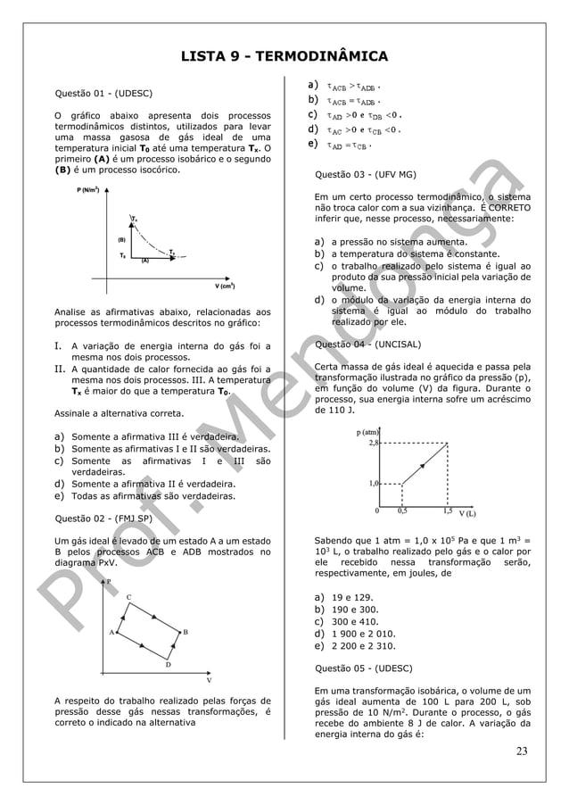 23 LISTA 9 - TERMODINÂMICA Questão 01 - (UDESC) O gráfico abaixo apresenta dois processos termodinâmicos distintos, utiliz...
