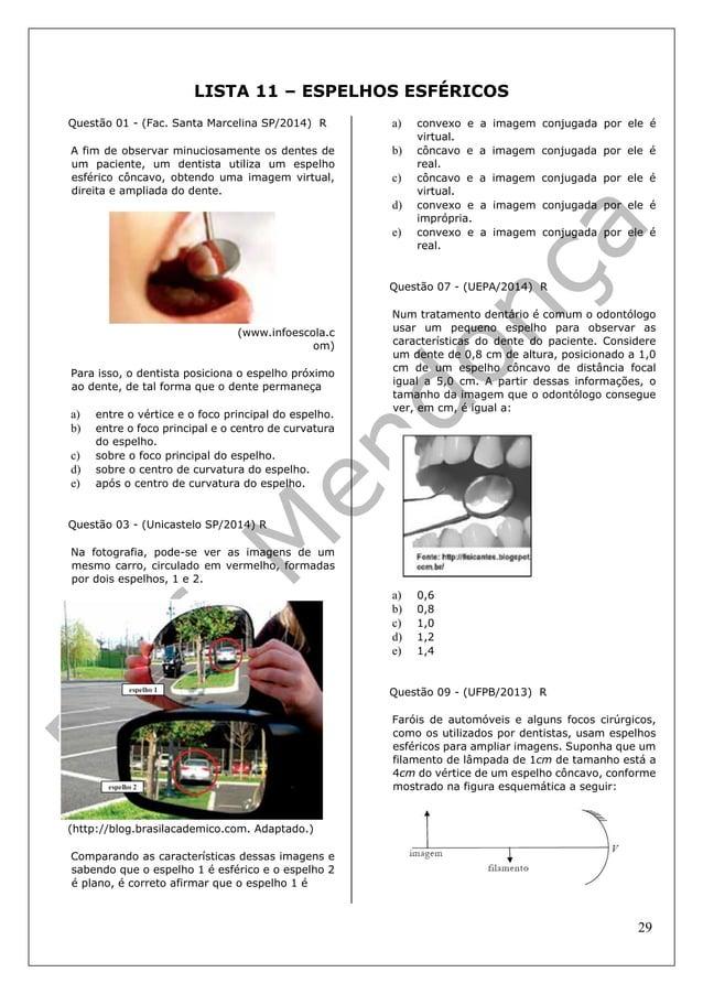 29 LISTA 11 – ESPELHOS ESFÉRICOS Questão 01 - (Fac. Santa Marcelina SP/2014) R A fim de observar minuciosamente os dentes ...