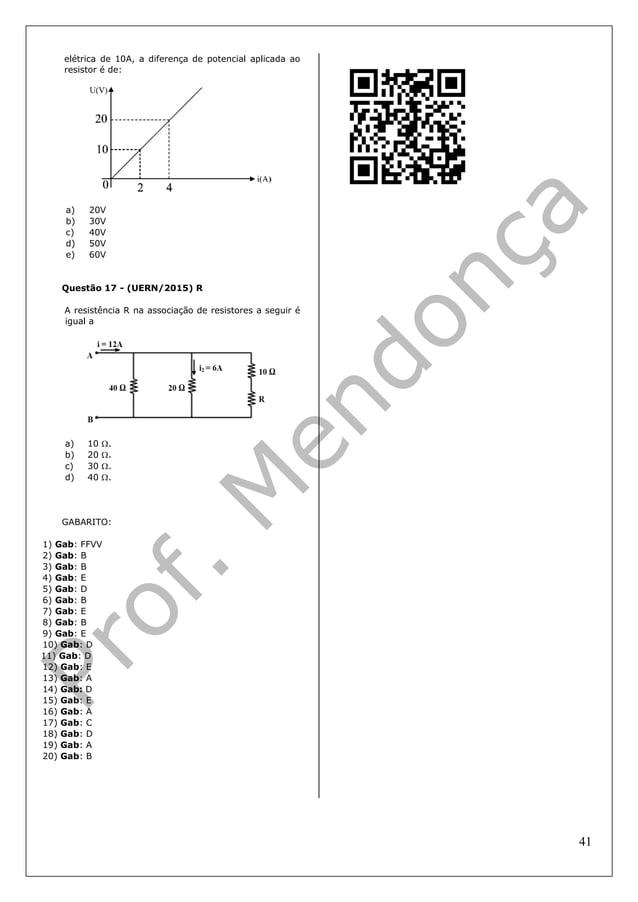 41 elétrica de 10A, a diferença de potencial aplicada ao resistor é de: a) 20V b) 30V c) 40V d) 50V e) 60V Questão 17 - (U...