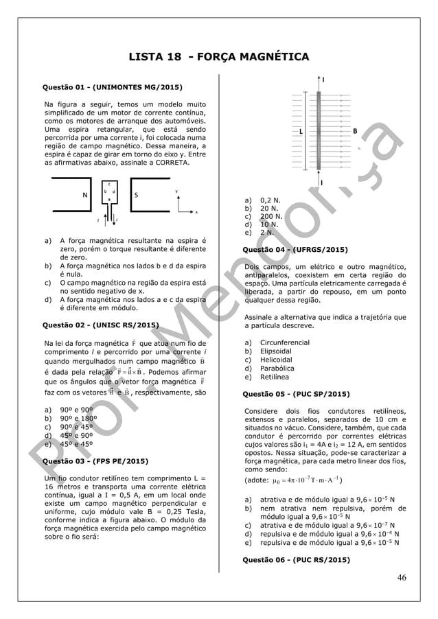 46 LISTA 18 - FORÇA MAGNÉTICA Questão 01 - (UNIMONTES MG/2015) Na figura a seguir, temos um modelo muito simplificado de u...