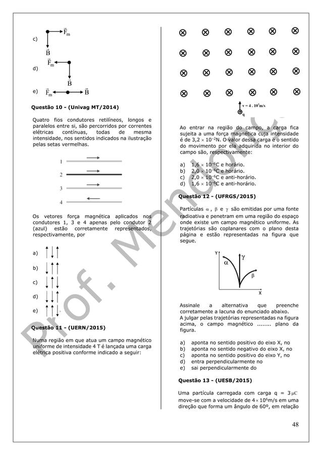 48 c) d) e) Questão 10 - (Univag MT/2014) Quatro fios condutores retilíneos, longos e paralelos entre si, são percorridos ...